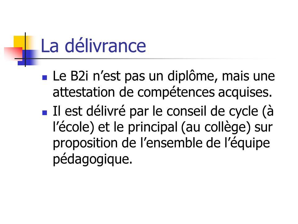 La délivrance Le B2i nest pas un diplôme, mais une attestation de compétences acquises. Il est délivré par le conseil de cycle (à lécole) et le princi
