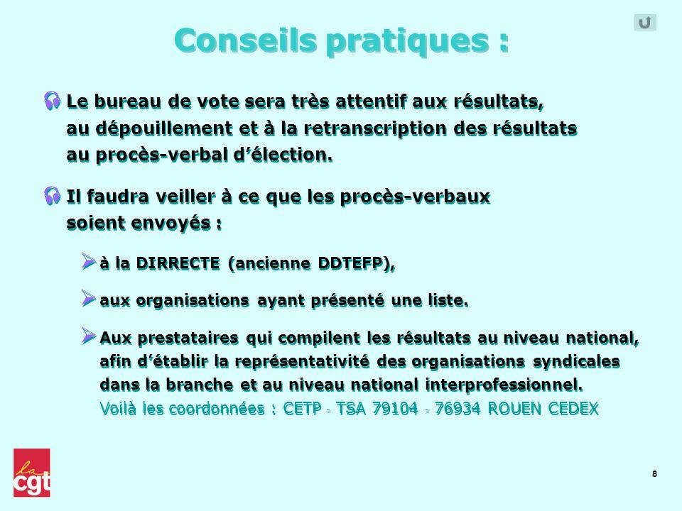 8 Conseils pratiques : Le bureau de vote sera très attentif aux résultats, au dépouillement et à la retranscription des résultats au procès-verbal dél