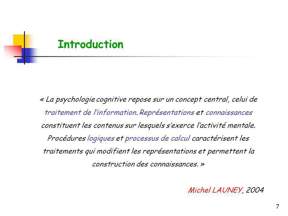 7 « La psychologie cognitive repose sur un concept central, celui de traitement de linformation. Représentations et connaissances constituent les cont