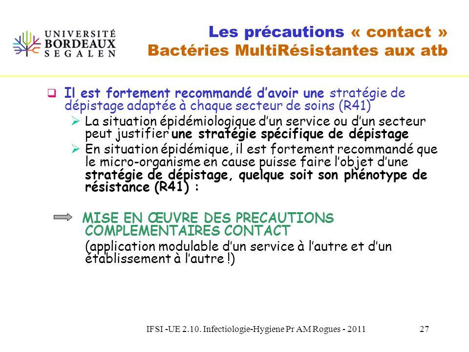 IFSI -UE 2.10. Infectiologie-Hygiene Pr AM Rogues - 201126 Les précautions « contact » Bactéries MultiRésistantes aux atb Il est fortement recommandé