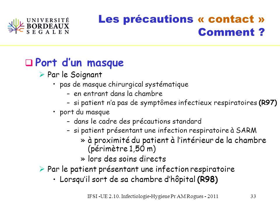 IFSI -UE 2.10. Infectiologie-Hygiene Pr AM Rogues - 201132 Les précautions « contact » Comment ? Protection de la tenue Pas de port systématique dune