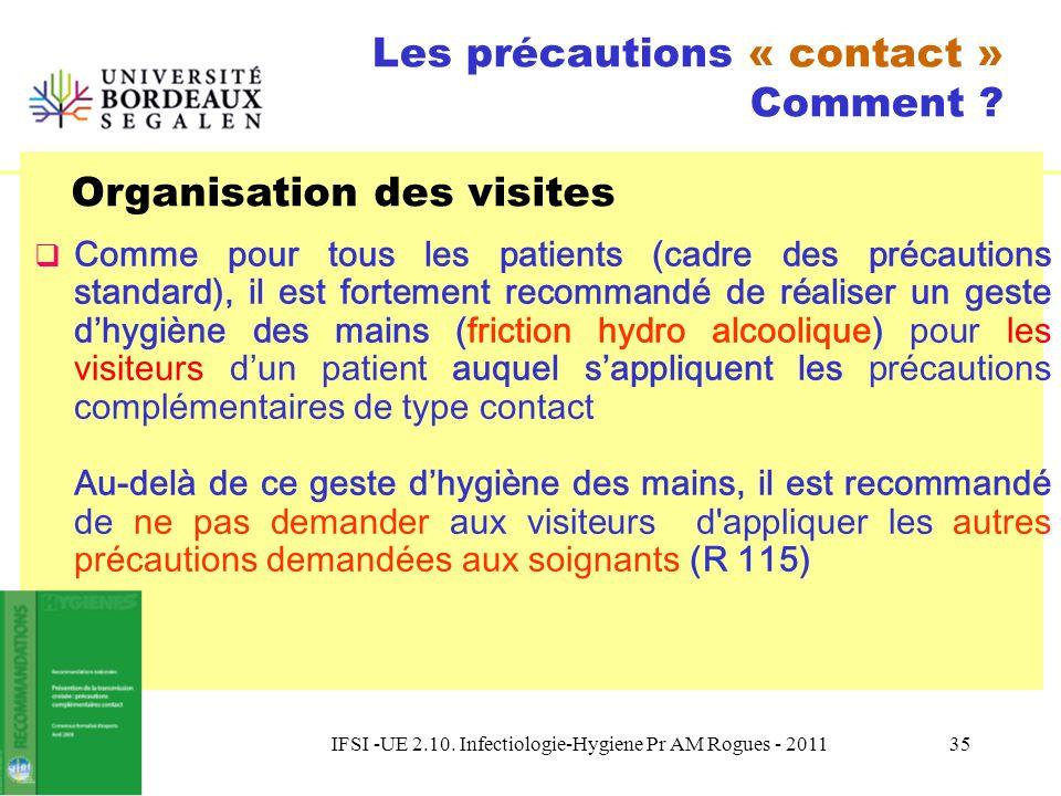 IFSI -UE 2.10. Infectiologie-Hygiene Pr AM Rogues - 201134 Les précautions « contact » Comment ? Aspects géographiques Confinement du patient /visites