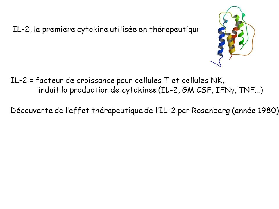 IL-2 (IL-2 recombinante (r-IL2) = Aldesleukine) PROLEUKIN voie iv (ex carcinome rénal 150 M d unité (10mg d IL-2) / jour en 3x, 3-5j.