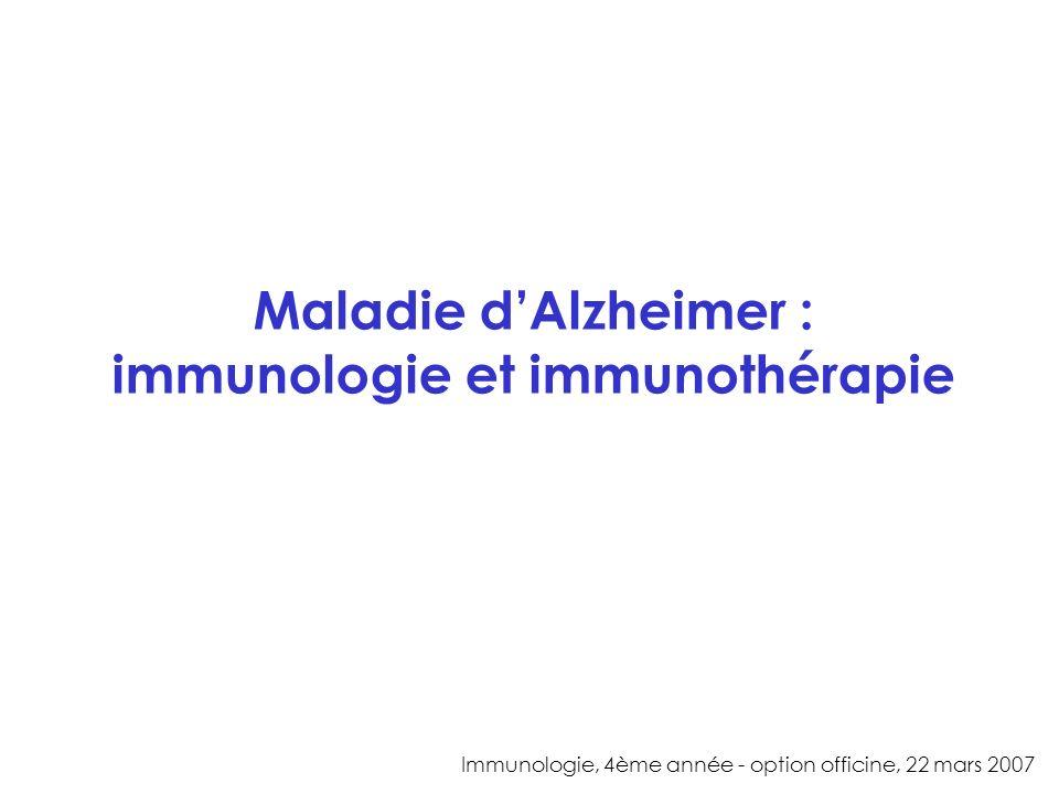 Maladie dAlzheimer : immunologie et immunothérapie Immunologie, 4ème année - option officine, 22 mars 2007