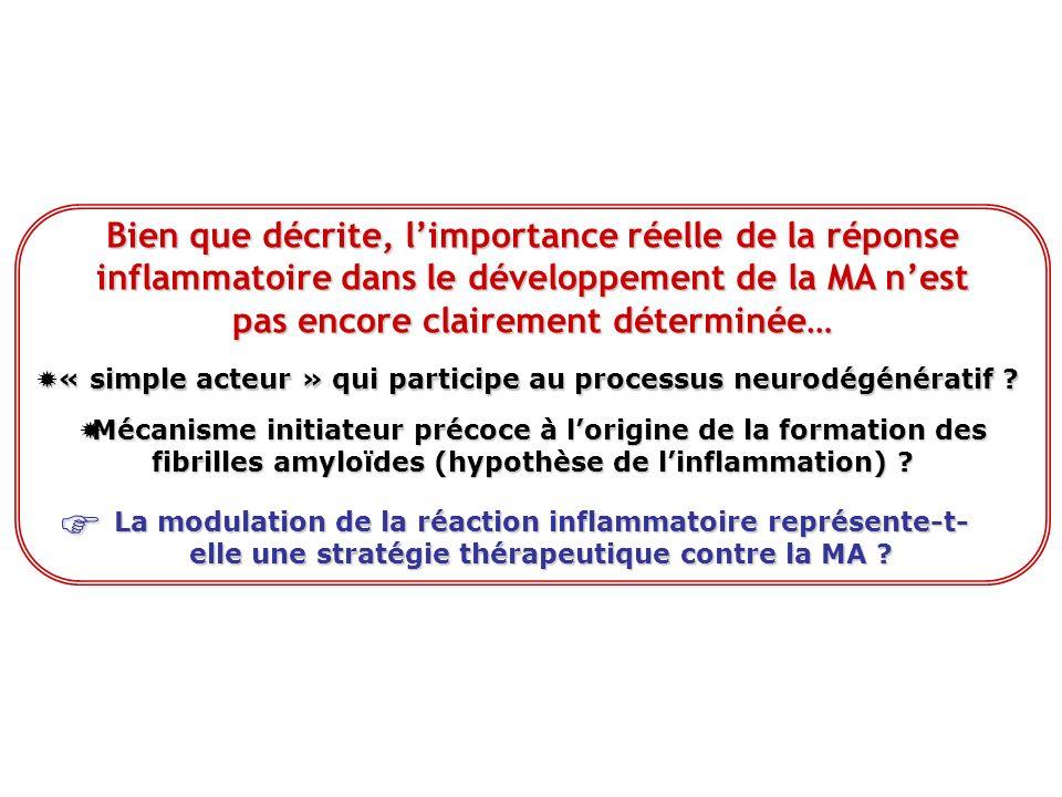 Bien que décrite, limportance réelle de la réponse inflammatoire dans le développement de la MA nest pas encore clairement déterminée… « simple acteur