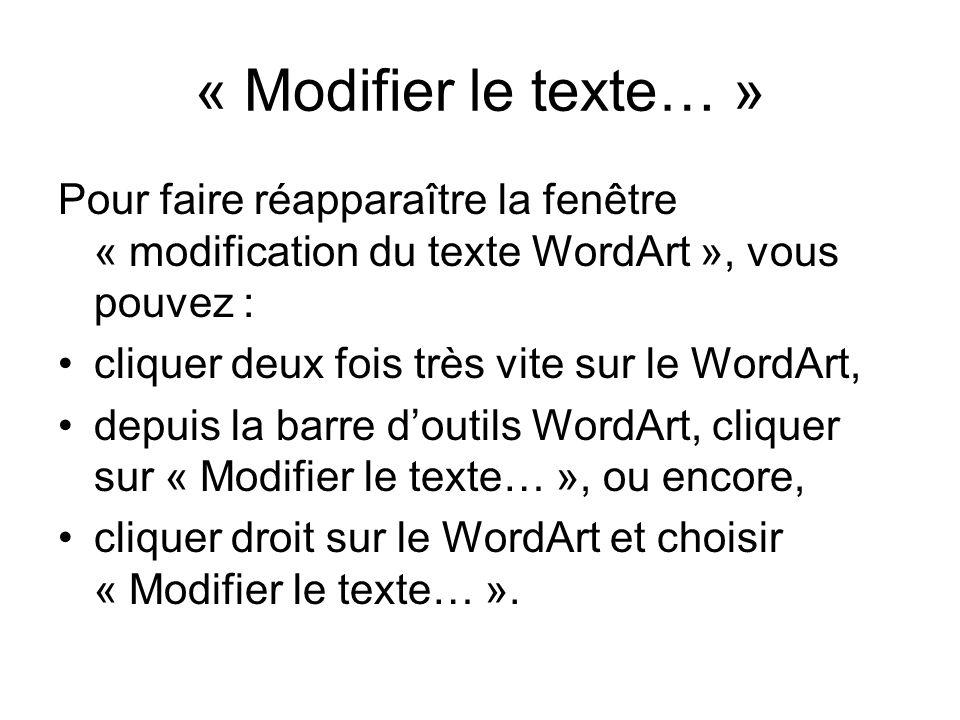 « Modifier le texte… » Pour faire réapparaître la fenêtre « modification du texte WordArt », vous pouvez : cliquer deux fois très vite sur le WordArt,