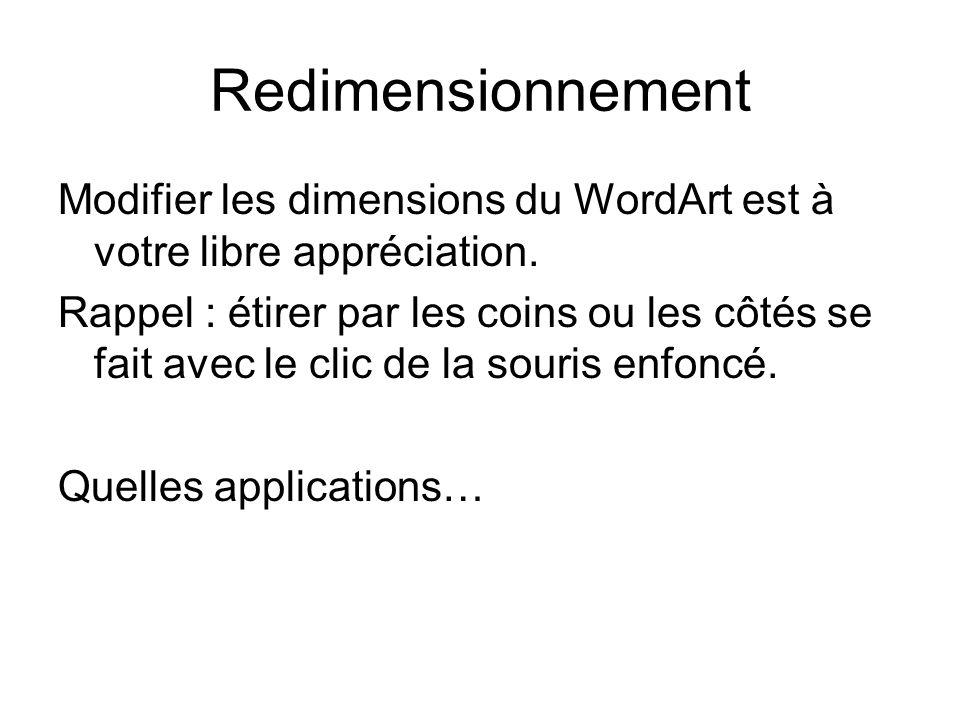 Redimensionnement Modifier les dimensions du WordArt est à votre libre appréciation. Rappel : étirer par les coins ou les côtés se fait avec le clic d