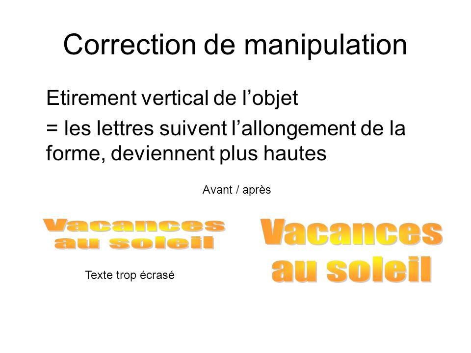 Etirement vertical de lobjet = les lettres suivent lallongement de la forme, deviennent plus hautes Correction de manipulation Texte trop écrasé Avant