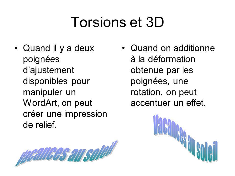 Torsions et 3D Quand il y a deux poignées dajustement disponibles pour manipuler un WordArt, on peut créer une impression de relief. Quand on addition
