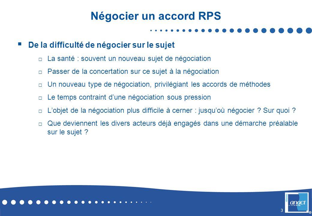 3 © Négocier un accord RPS De la difficulté de négocier sur le sujet La santé : souvent un nouveau sujet de négociation Passer de la concertation sur