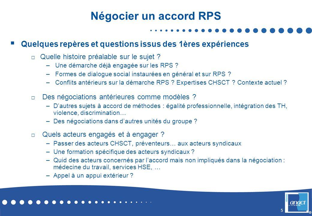 6 © Négocier un accord RPS Quelques repères et questions issus des 1ères expériences Quel champ visé et termes utilisés en conséquence .