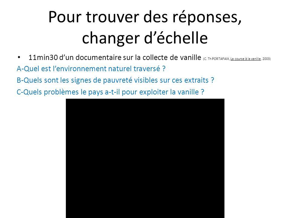 Pour trouver des réponses, changer déchelle 11min30 dun documentaire sur la collecte de vanille (C. Th PORTAFAIX, La course à la vanille, 2003) A-Quel