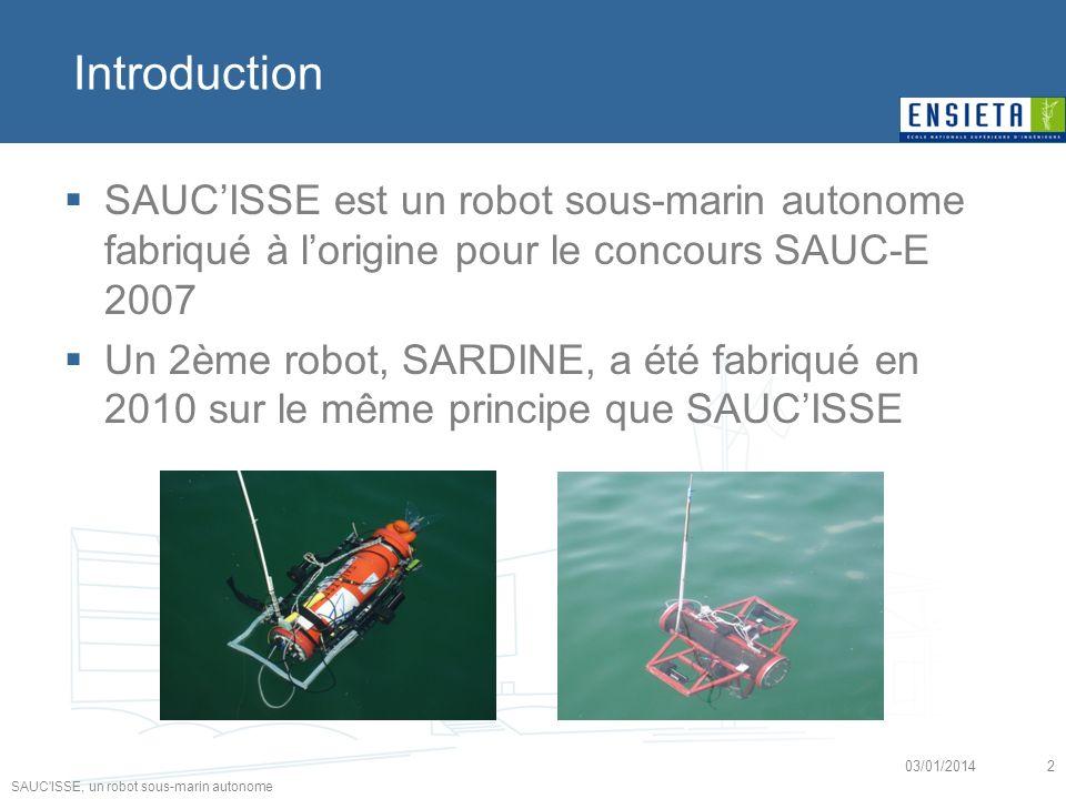SAUC'ISSE, un robot sous-marin autonome 03/01/20142 SAUCISSE est un robot sous-marin autonome fabriqué à lorigine pour le concours SAUC-E 2007 Un 2ème