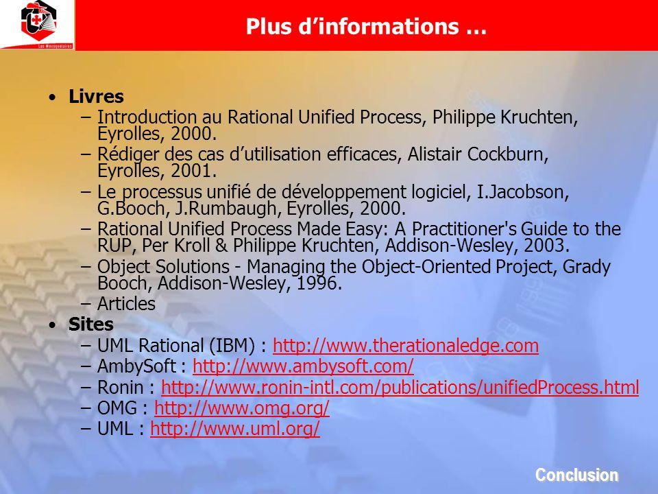 Plus dinformations … Livres –Introduction au Rational Unified Process, Philippe Kruchten, Eyrolles, 2000. –Rédiger des cas dutilisation efficaces, Ali