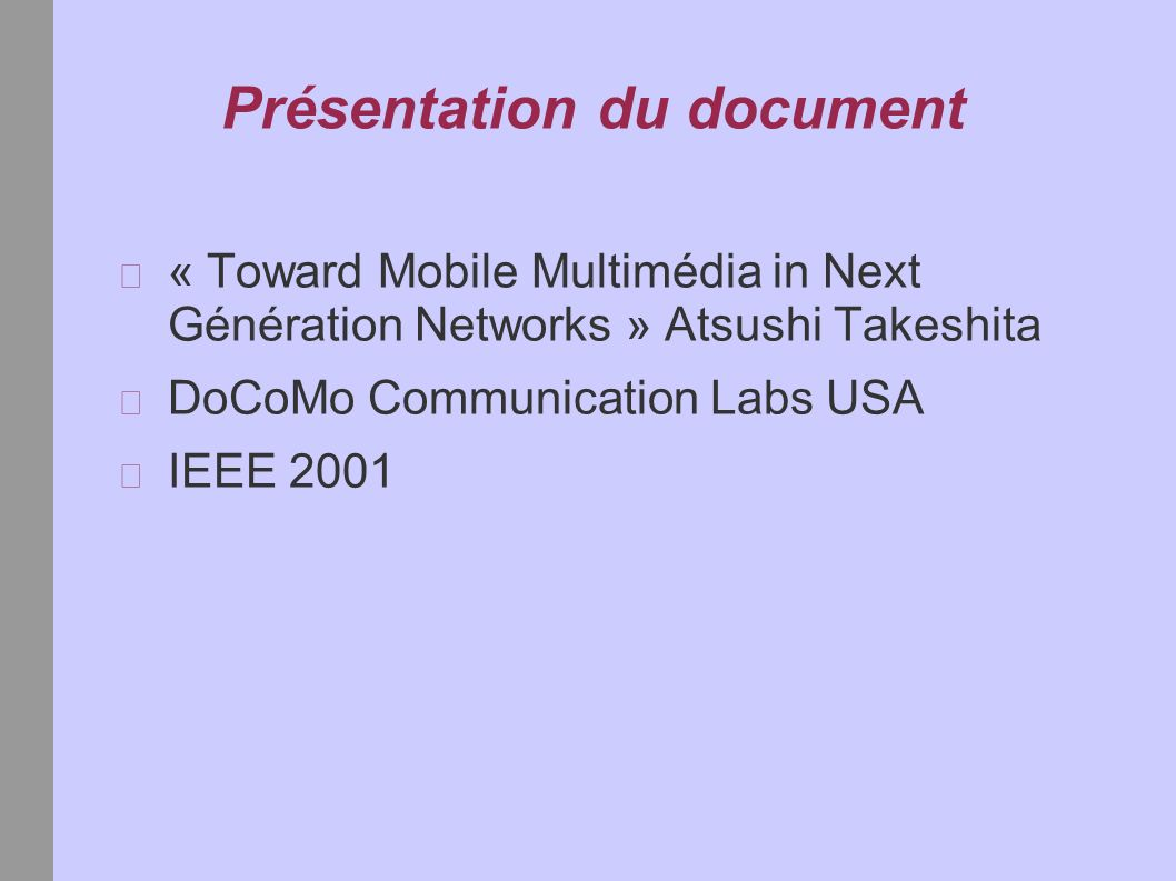 Présentation du document « Toward Mobile Multimédia in Next Génération Networks » Atsushi Takeshita DoCoMo Communication Labs USA IEEE 2001