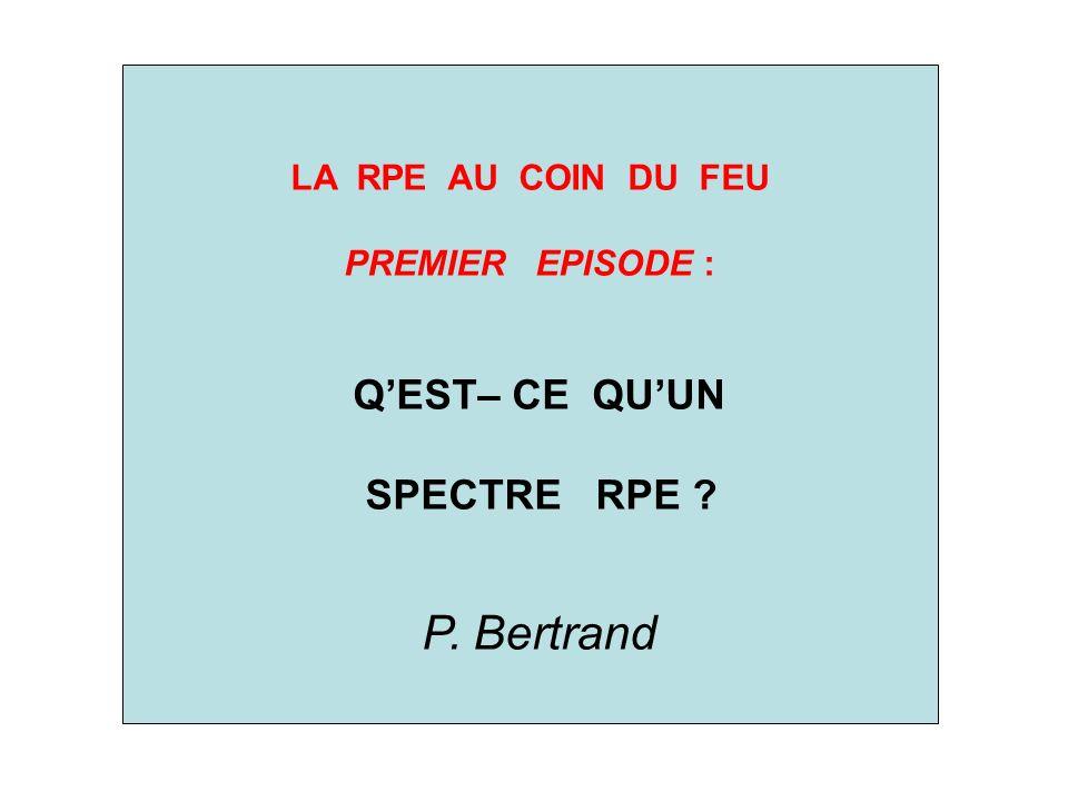 LA RPE AU COIN DU FEU PREMIER EPISODE : QEST– CE QUUN SPECTRE RPE ? P. Bertrand
