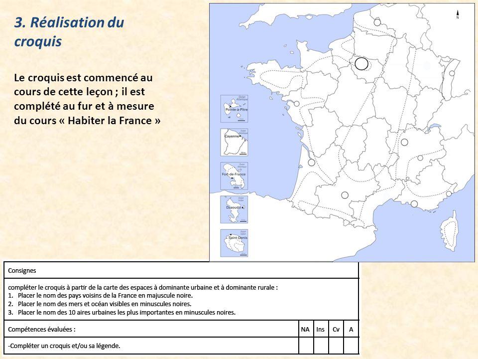 3. Réalisation du croquis Le croquis est commencé au cours de cette leçon ; il est complété au fur et à mesure du cours « Habiter la France »
