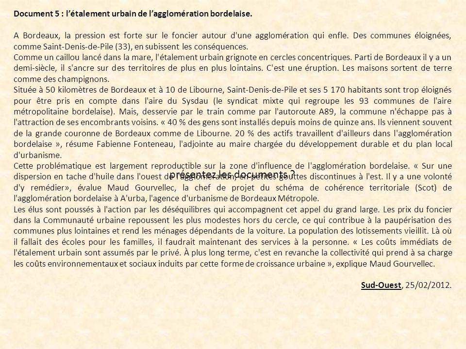 Document 5 : létalement urbain de lagglomération bordelaise. A Bordeaux, la pression est forte sur le foncier autour d'une agglomération qui enfle. De