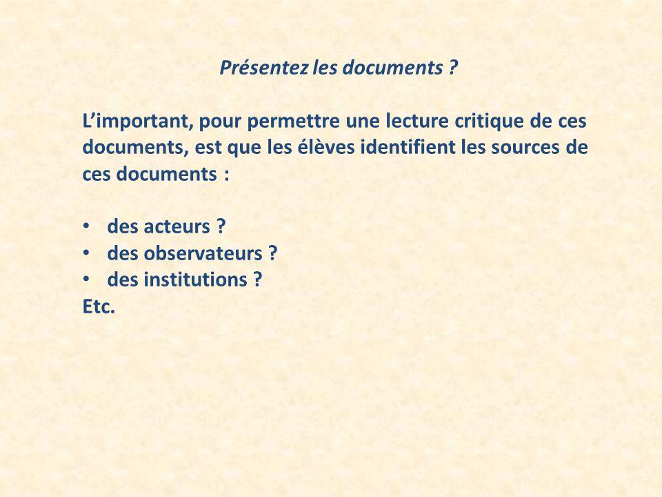 Présentez les documents ? Limportant, pour permettre une lecture critique de ces documents, est que les élèves identifient les sources de ces document