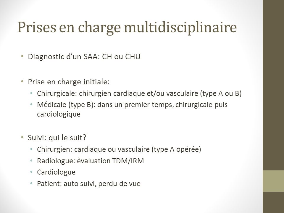 Prises en charge multidisciplinaire Diagnostic dun SAA: CH ou CHU Prise en charge initiale: Chirurgicale: chirurgien cardiaque et/ou vasculaire (type