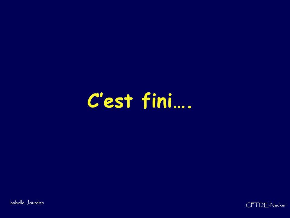 Isabelle Jourdon CFTDE-Necker Cest fini….
