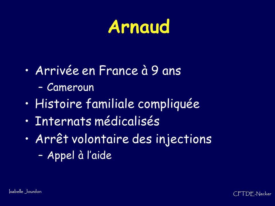 Isabelle Jourdon CFTDE-Necker Arnaud Arrivée en France à 9 ans –Cameroun Histoire familiale compliquée Internats médicalisés Arrêt volontaire des inje