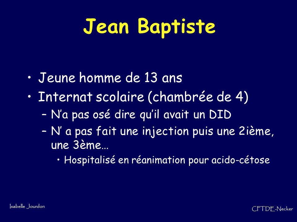 Isabelle Jourdon CFTDE-Necker Jean Baptiste Jeune homme de 13 ans Internat scolaire (chambrée de 4) –Na pas osé dire quil avait un DID –N a pas fait u