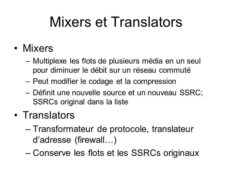 Mixers et Translators Mixers –Multiplexe les flots de plusieurs média en un seul pour diminuer le débit sur un réseau commuté –Peut modifier le codage