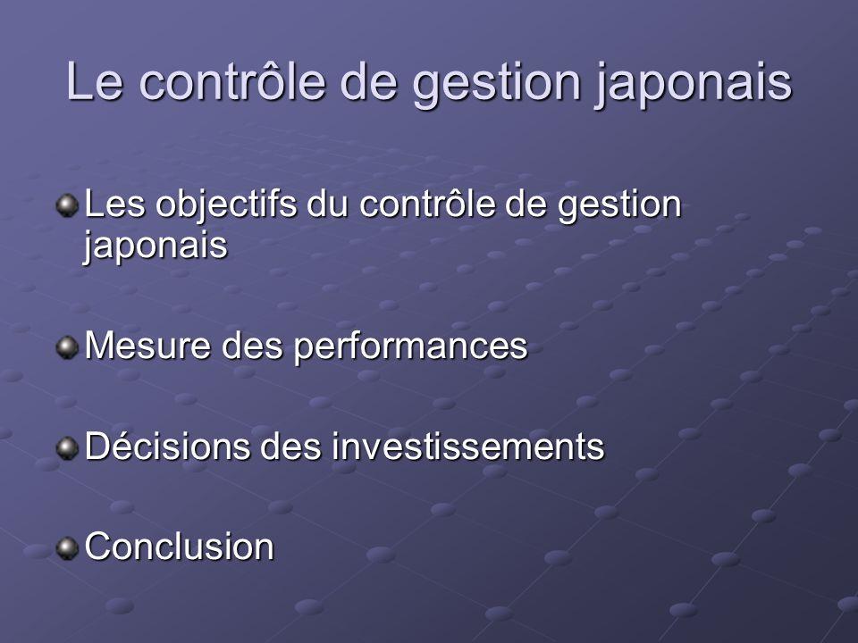 Le contrôle de gestion japonais Les objectifs du contrôle de gestion japonais Mesure des performances Décisions des investissements Conclusion