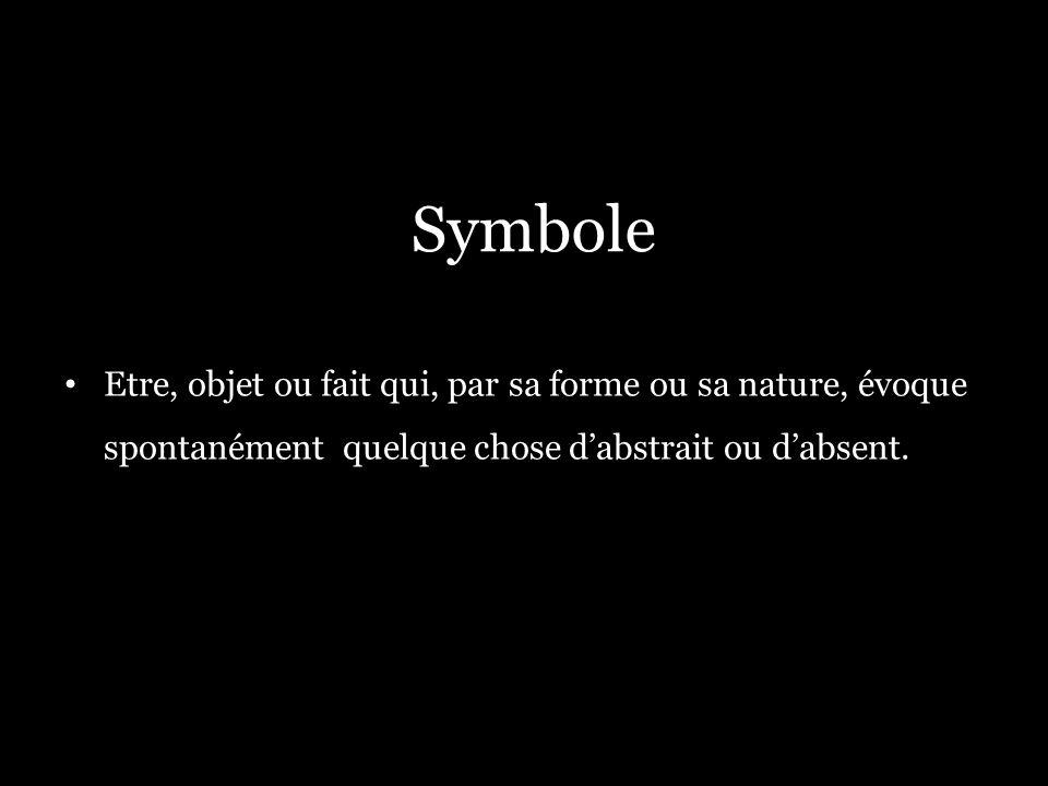Symbole Etre, objet ou fait qui, par sa forme ou sa nature, évoque spontanément quelque chose dabstrait ou dabsent.