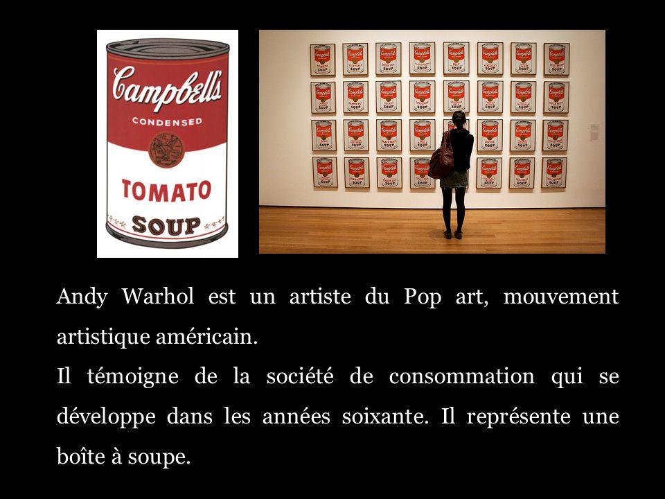 Andy Warhol est un artiste du Pop art, mouvement artistique américain. Il témoigne de la société de consommation qui se développe dans les années soix