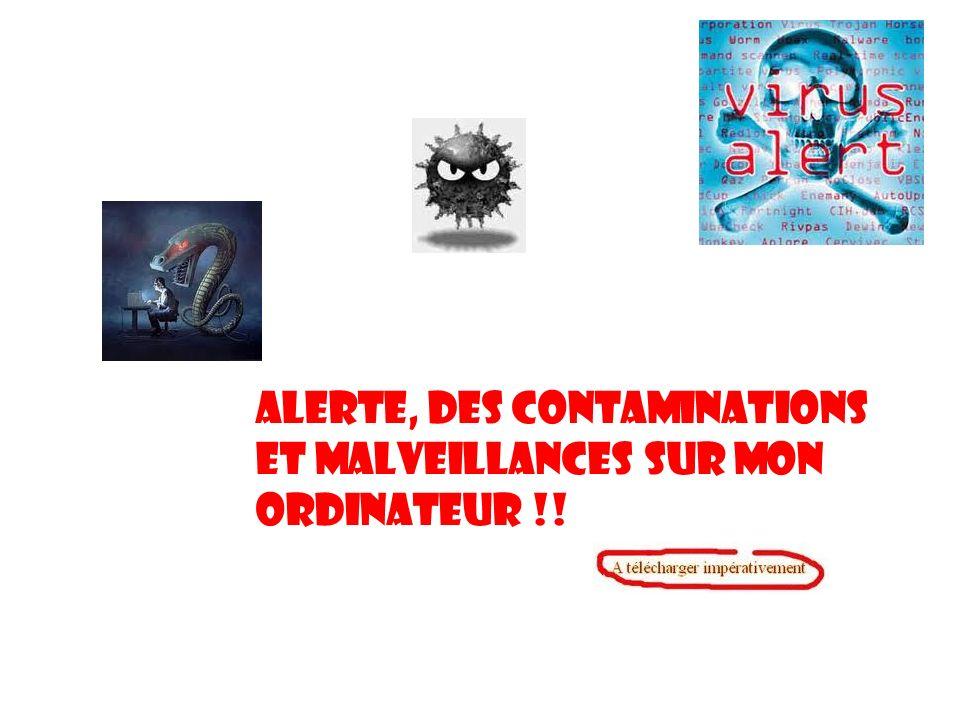 ALERTE, Des contaminations et malveillances SUR MON ORDINATEUR !!