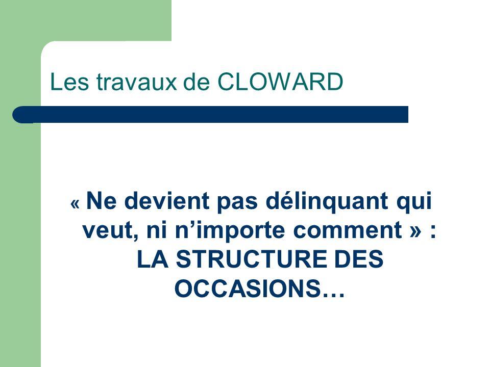 Les travaux de CLOWARD « Ne devient pas délinquant qui veut, ni nimporte comment » : LA STRUCTURE DES OCCASIONS…