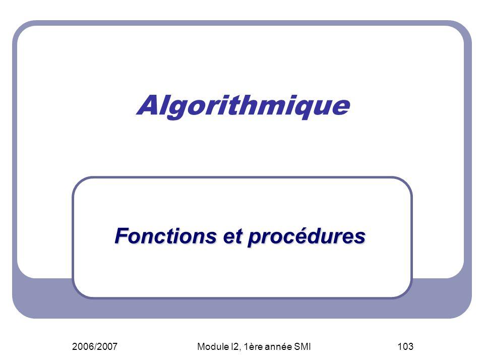 2006/2007Module I2, 1ère année SMI103 Algorithmique Fonctions et procédures