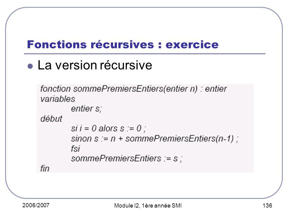 2006/2007 Module I2, 1ère année SMI 136 Fonctions récursives : exercice La version récursive