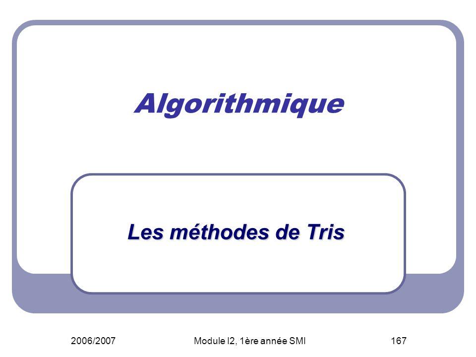 2006/2007Module I2, 1ère année SMI167 Algorithmique Les méthodes de Tris