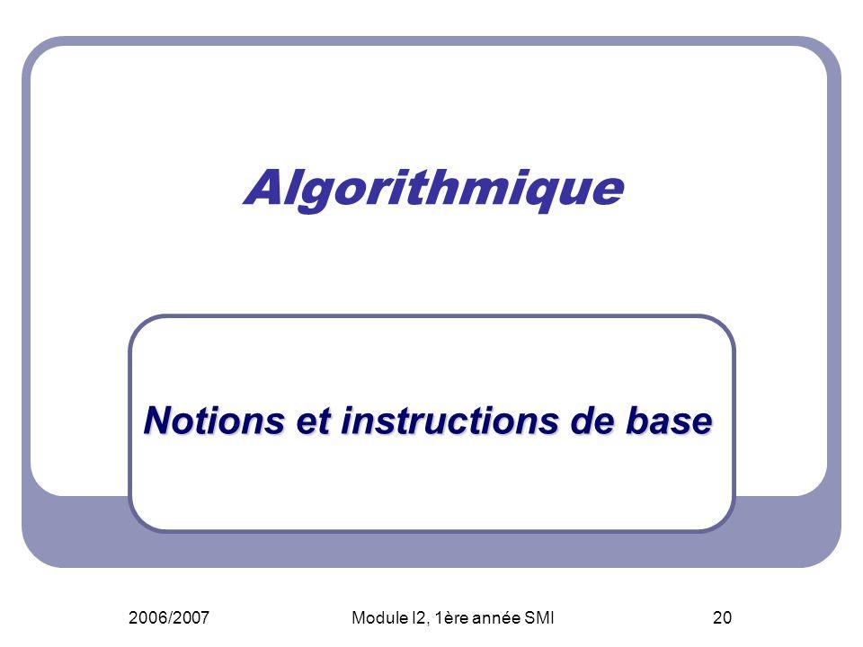 2006/2007Module I2, 1ère année SMI20 Algorithmique Notions et instructions de base
