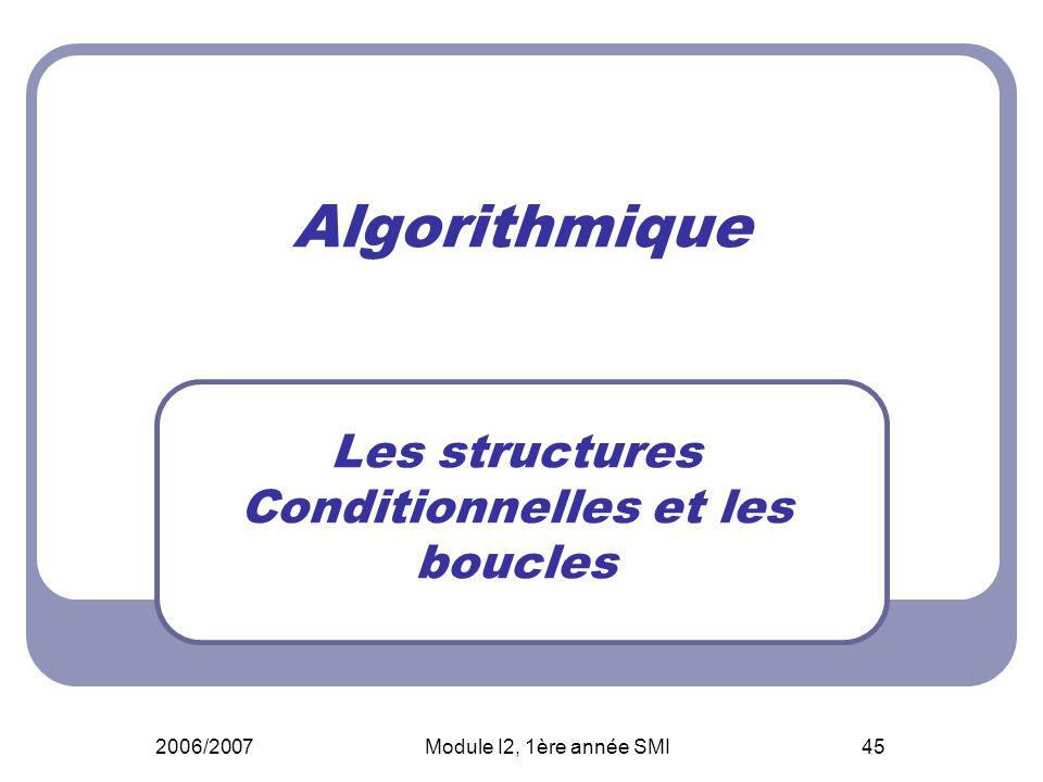 2006/2007Module I2, 1ère année SMI45 Algorithmique Les structures Conditionnelles et les boucles