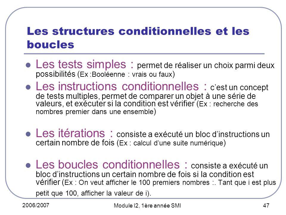 2006/2007 Module I2, 1ère année SMI 47 Les structures conditionnelles et les boucles Les tests simples : permet de réaliser un choix parmi deux possib