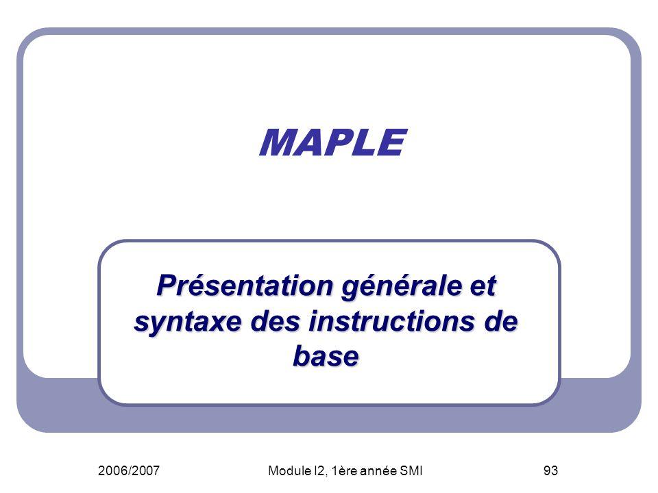 2006/2007Module I2, 1ère année SMI93 MAPLE Présentation générale et syntaxe des instructions de base