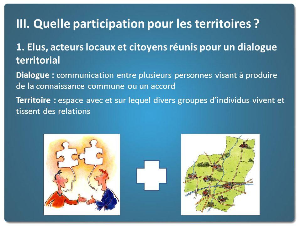 III. Quelle participation pour les territoires ? 1. Elus, acteurs locaux et citoyens réunis pour un dialogue territorial Dialogue : communication entr