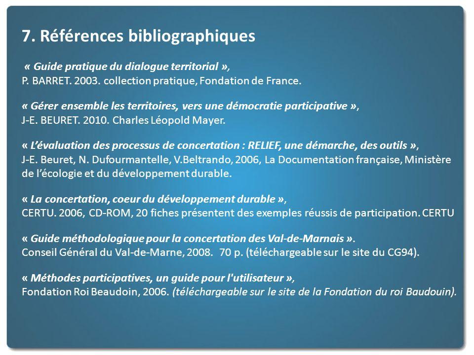 7. Références bibliographiques « Guide pratique du dialogue territorial », P. BARRET. 2003. collection pratique, Fondation de France. « Gérer ensemble