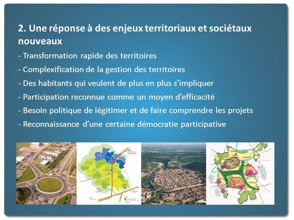 2. Une réponse à des enjeux territoriaux et sociétaux nouveaux - Transformation rapide des territoires - Complexification de la gestion des territoire