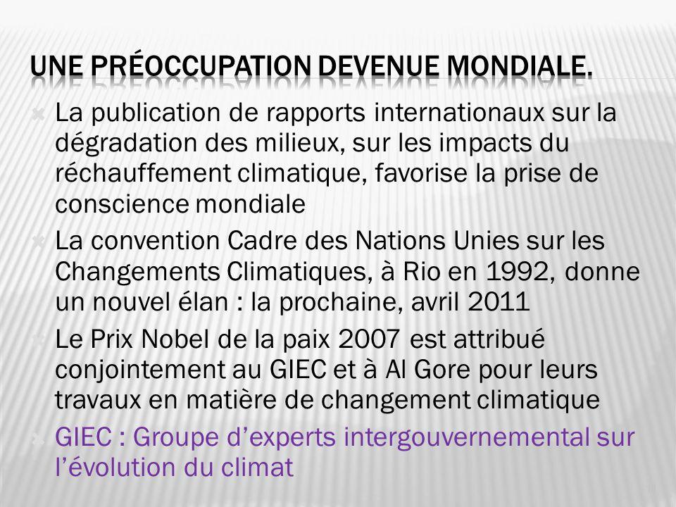La publication de rapports internationaux sur la dégradation des milieux, sur les impacts du réchauffement climatique, favorise la prise de conscience