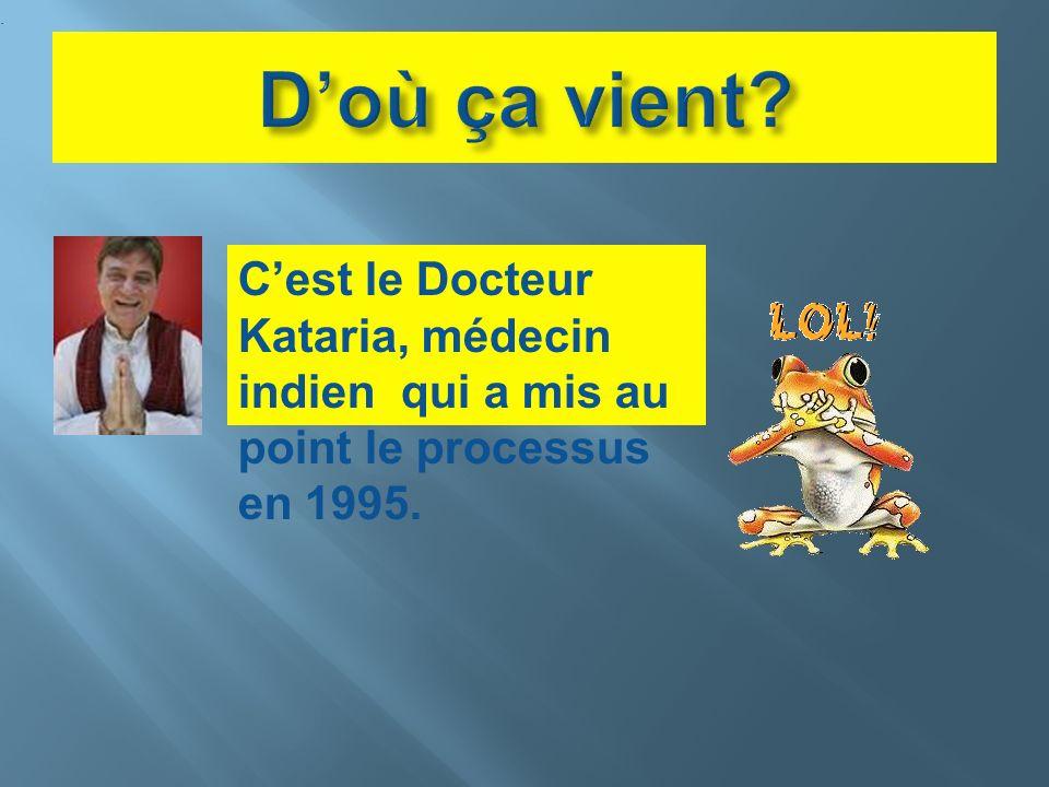 Cest le Docteur Kataria, médecin indien qui a mis au point le processus en 1995..