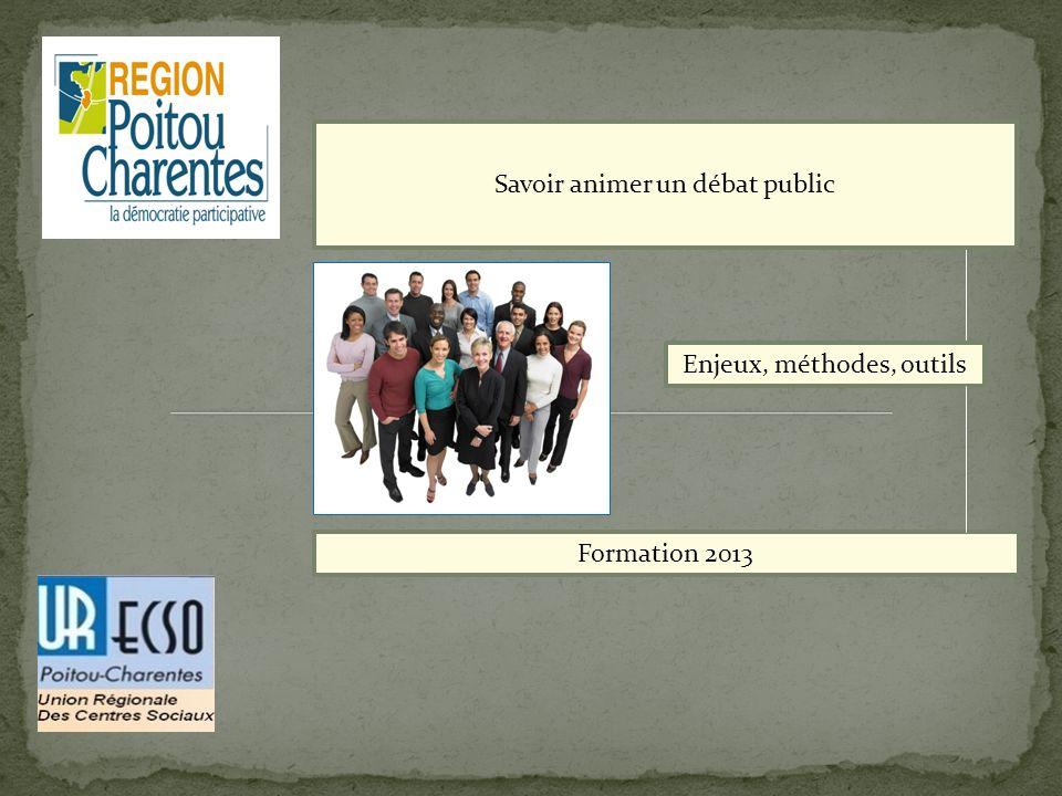 Savoir animer un débat public Enjeux, méthodes, outils Formation 2013