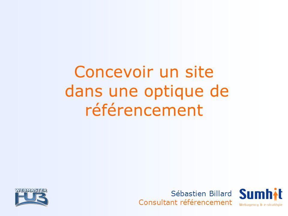 Concevoir un site dans une optique de référencement Sébastien Billard Consultant référencement