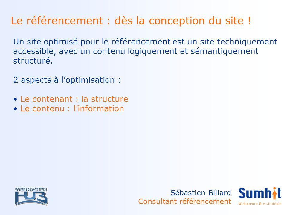 Sébastien Billard Consultant référencement Le référencement : dès la conception du site .