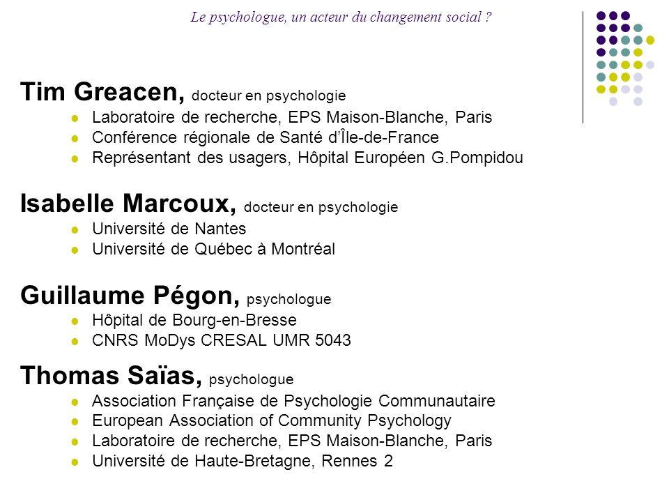 Le psychologue, un acteur du changement social ? Tim Greacen, docteur en psychologie Laboratoire de recherche, EPS Maison-Blanche, Paris Conférence ré