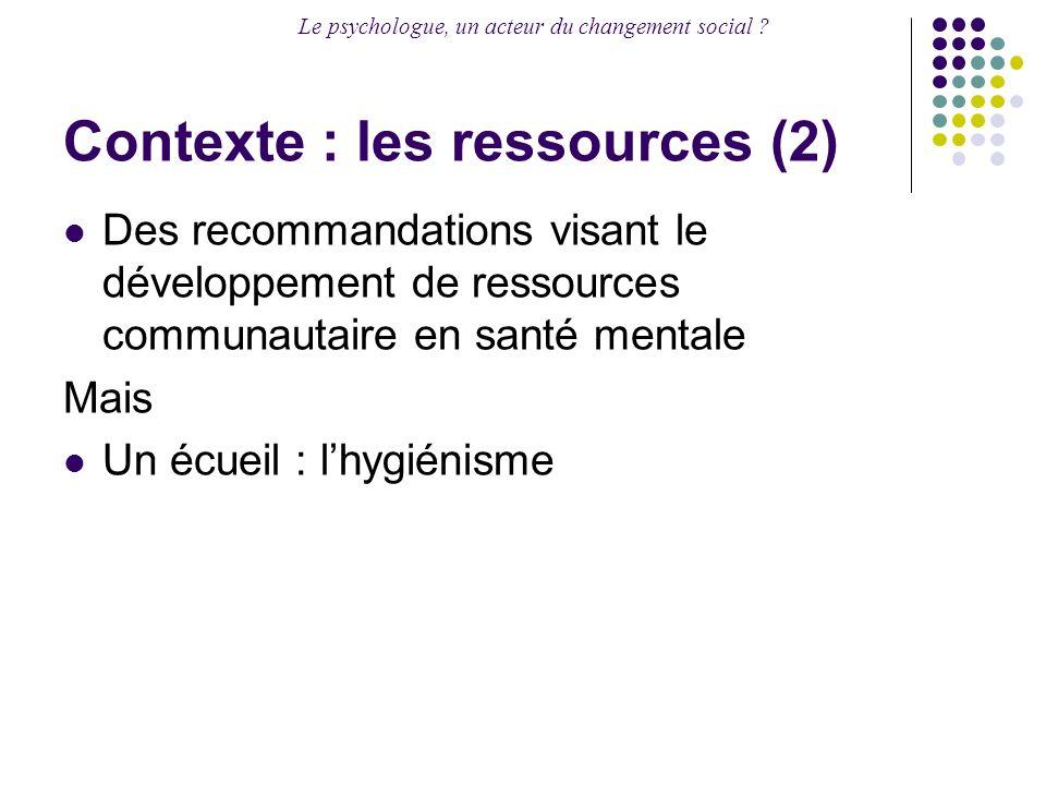 Le psychologue, un acteur du changement social ? Contexte : les ressources (2) Des recommandations visant le développement de ressources communautaire